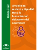 Junta de Andalucía. Consejería de Sa nidad. Amabilidad, respeto y dignidad. Hacia la humanización del parto y nacimiento. 2010.pdf